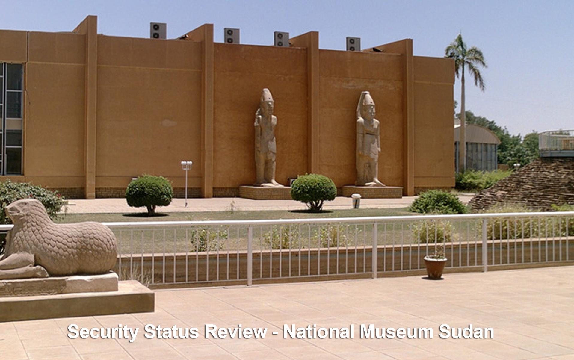 Security Status Review - National Museum Sudan