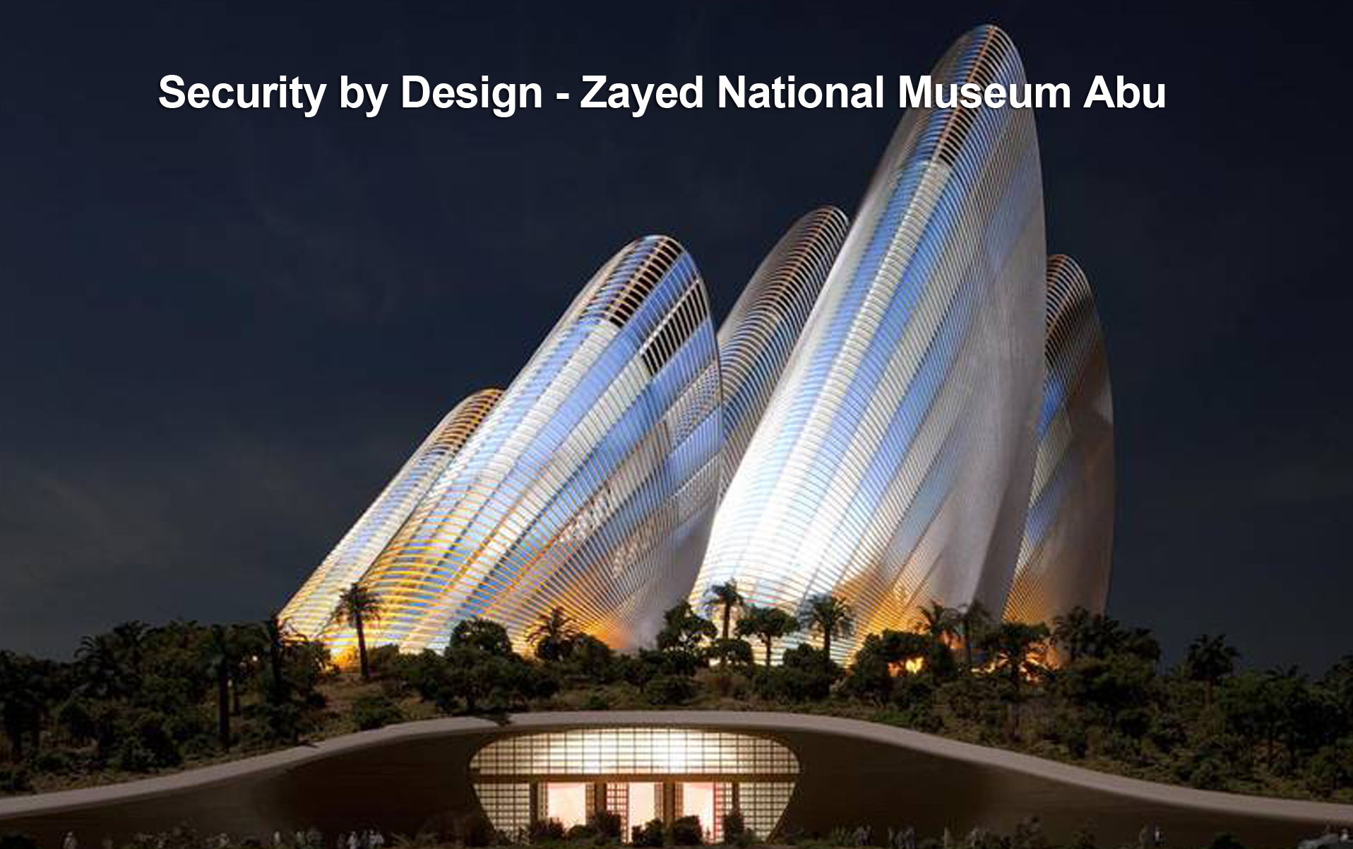 Security by Design - Zayed National Museum Abu